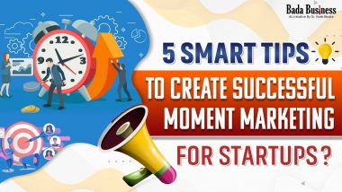 5 Smart Tips To Create Successful Moment Marketing For Startups!