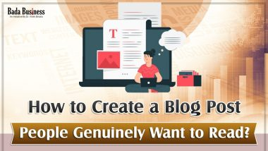 How To Create A Blog Post People Genuinely Want To Read?