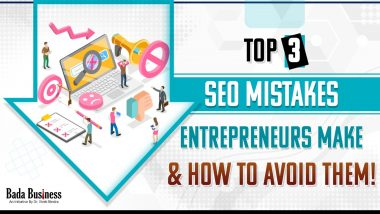 Top 3 Common SEO Mistakes Most Entrepreneurs Make & How to Avoid Them!