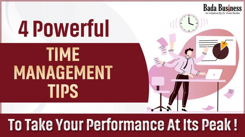 4 Powerful Time Management Tips To Take Your Performance At Its Peak!
