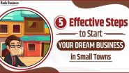 5 Effective Steps To Start Your Dream Business In Small Towns!